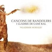 Cançons Dels Bandolers I Lladres Del Camí Ral Songs