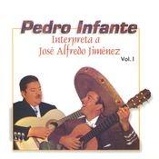 Pedro Infante interpreta a José Alfredo Jiménez Vol. 1 Songs