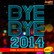 Bye Bye 2014 - Tamil Blockbusters Songs Of Year 2014 - Vol 1 Songs