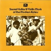 Sacred Guitar And Violin Music Of The Modern Aztecs Songs