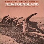 Songs From The Out-Ports Of Newfoundland Songs