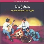 The Music Of Mexico / Los 3 Ases / A Great Mexican Trio (1958) Songs