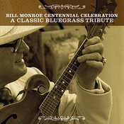 Bill Monroe Centennial Celebration: A Classic Bluegrass Tribute Songs