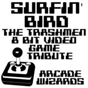Surfin' Bird (The Trashmen 8 Bit Video Game Tribute) Songs