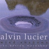 Alvin Lucier: Wind Shadows Songs
