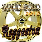 Solid Gold Reggaeton 2012 Songs