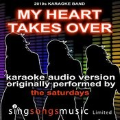 My Heart Takes Over (Originally Performed By The Saturdays) [Karaoke Audio Version] Songs