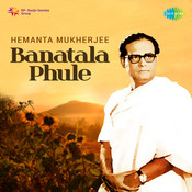 Hemanta Mukherjee Banatala Phule Songs