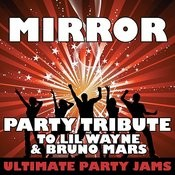 Mirror (Party Tribute To LIL Wayne & Bruno Mars) Songs