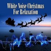White Noise Christmas For Relaxation Songs
