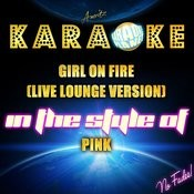 Girl On Fire (Live Lounge Version) [In The Style Of Pink] [Karaoke Version] - Single Songs