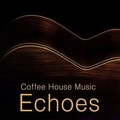 Echoes: Coffe House Music Songs