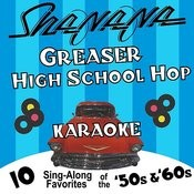 Greaser High School Hop Karaoke: 10 Sing-Along Favorites Of The 50's And 60's Songs