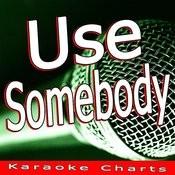 Use Somebody (Originally Performed By Kings Of Leon) [Karaoke Version] Song