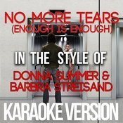 No More Tears (Enough Is Enough) [In The Style Of Donna Summer & Barbra Streisand] [Karaoke Version] - Single Songs