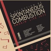 Spontaneous Combustion - A Selection Of Smokin Live Jazz With Art Blakey, Charles Mingus, Thelonious Monk, Dizzy Gillespie, Buddy Rich, And More! Songs