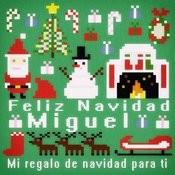 Feliz Navidad Miguel - Mi Regalo De Navidad Para Ti Songs