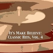 It's Make Believe: Classic Hits, Vol. 4 Songs