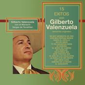 15 Éxitos Con Gilberto Valenzuela - (Versiones Originales) Songs