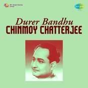 Durer Bandhu - Chinmoy Chatterjee Songs