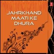 Jahrkhand Maati Ke Dhura Songs