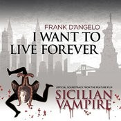 I Want To Live Forever (Soundtrack From The Feature Film Sicilian Vampire) Songs