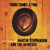 There Comes A Time (- The Best Of Martin Stephenson And The Daintees) Songs