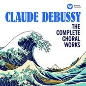 Debussy: The Complete Choral Works Songs