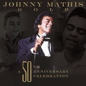 Johnny Mathis Gold: A 50th Anniversary Celebration Songs