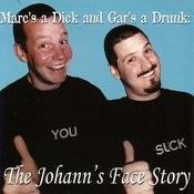 Mark's A Dick And Gar's A Drunk: The Johann's Face Story Songs