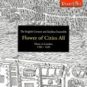 Flower Of Cities All - Music In London 1580-1620 Songs