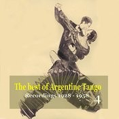 The Best Of Argentine Tango, Vol.4: 78 RPM Recordings,1928-1958 Songs