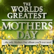 World's Greatest Mother's Day Album - The Only Mother's Day Tribute Album You Will Ever Need - Deluxe Version - 40 Tracks Songs