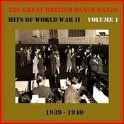 The Great British Dance Bands - Hits Of Ww II, Vol. 1 Songs