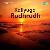 Kaliyuga Rudhrudh Songs