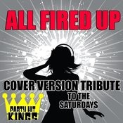 All Fired Up (Cover Version Tribute To The Saturdays) Songs