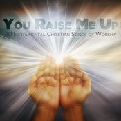 You Raise Me Up: 40 Instrumental Christian Songs Of Worship Songs