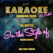 Drinking From The Bottle (In The Style Of Calvin Harris And Tinie Tempah) [Karaoke Version] Songs