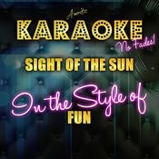 Sight Of The Sun (In The Style Of Fun) [Karaoke Version] - Single Songs