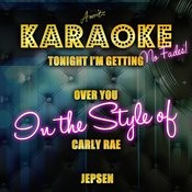 Tonight I'm Getting Over You (In The Style Of Carly Rae Jepsen) [Karaoke Version] - Single Songs