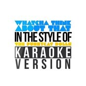 Whatcha Think About That (In The Style Of The Pussycat Dolls) [Karaoke Version] - Single Songs
