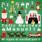 Feliz Navidad Manuel - Mi Regalo De Navidad Para Ti Songs