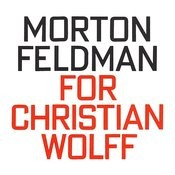 Morton Feldman: For Christian Wolff Songs