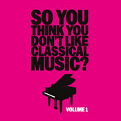 So You Think You Don't Like Classical Music? Vol. 1 Songs