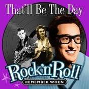 That'll Be The Day (Rock 'n' Roll) Remember When Songs
