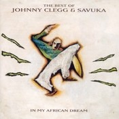 The Best Of Johnny Clegg & Savuka - In My African Dream Songs