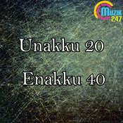 Unakku 20 Enakku 40 Songs