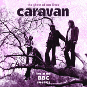 The Show Of Our Lives Caravan At The Bbc 1968 1975 Songs