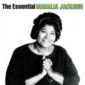 The Essential Mahalia Jackson Songs