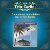 15 Canciones Inolvidables Con El Trío Caribe Songs